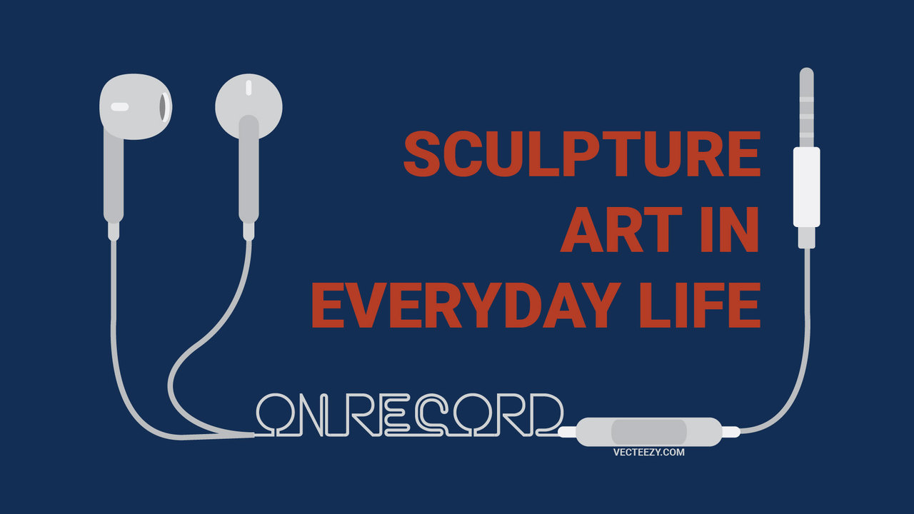 (Audio) Sculpture Art in Everyday Life