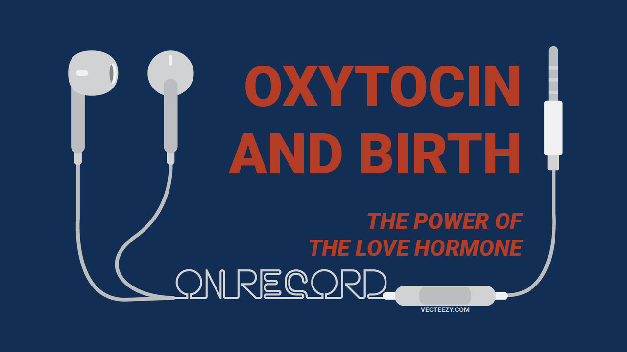 (Audio) The Power Of The Love Hormone: Oxytocin And Birth UPOU Networks