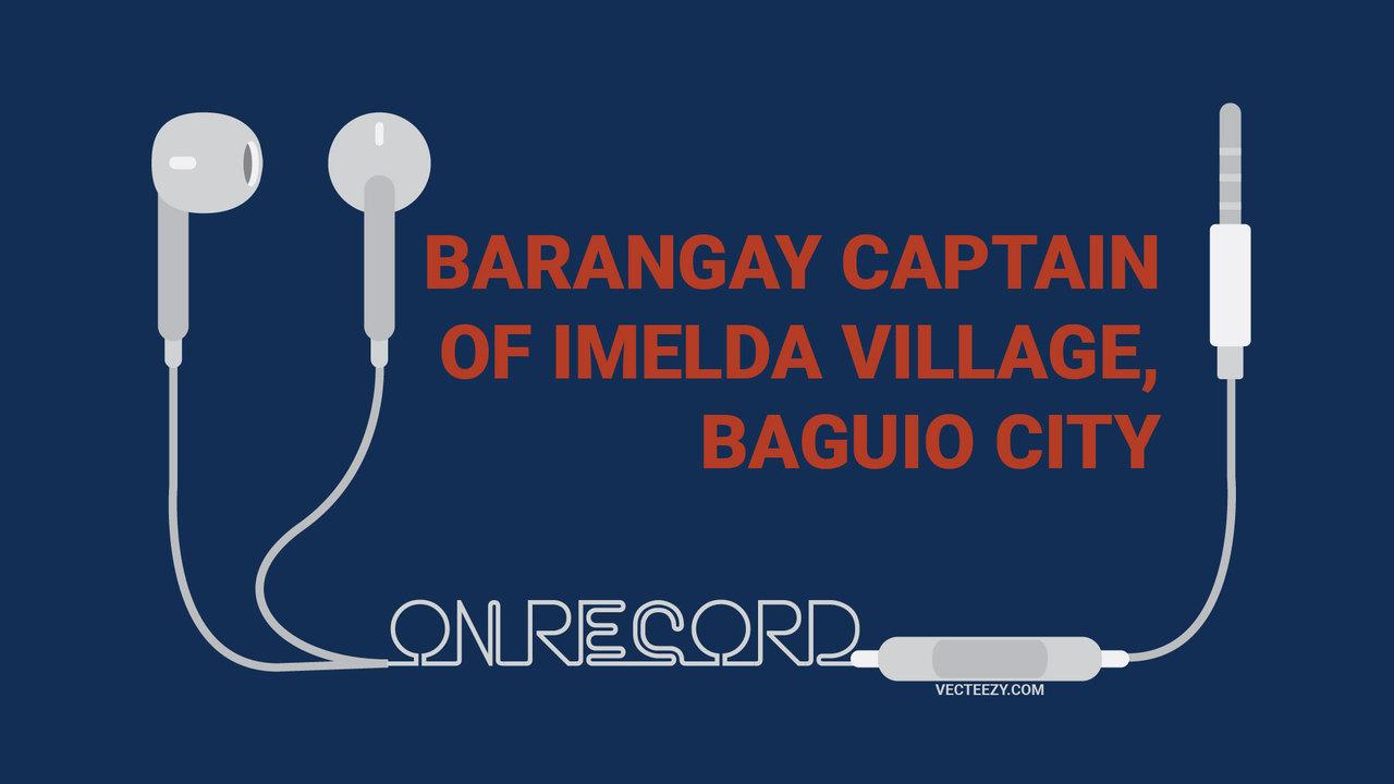 (Audio) Brgy. Captain of Imelda Village Baguio City