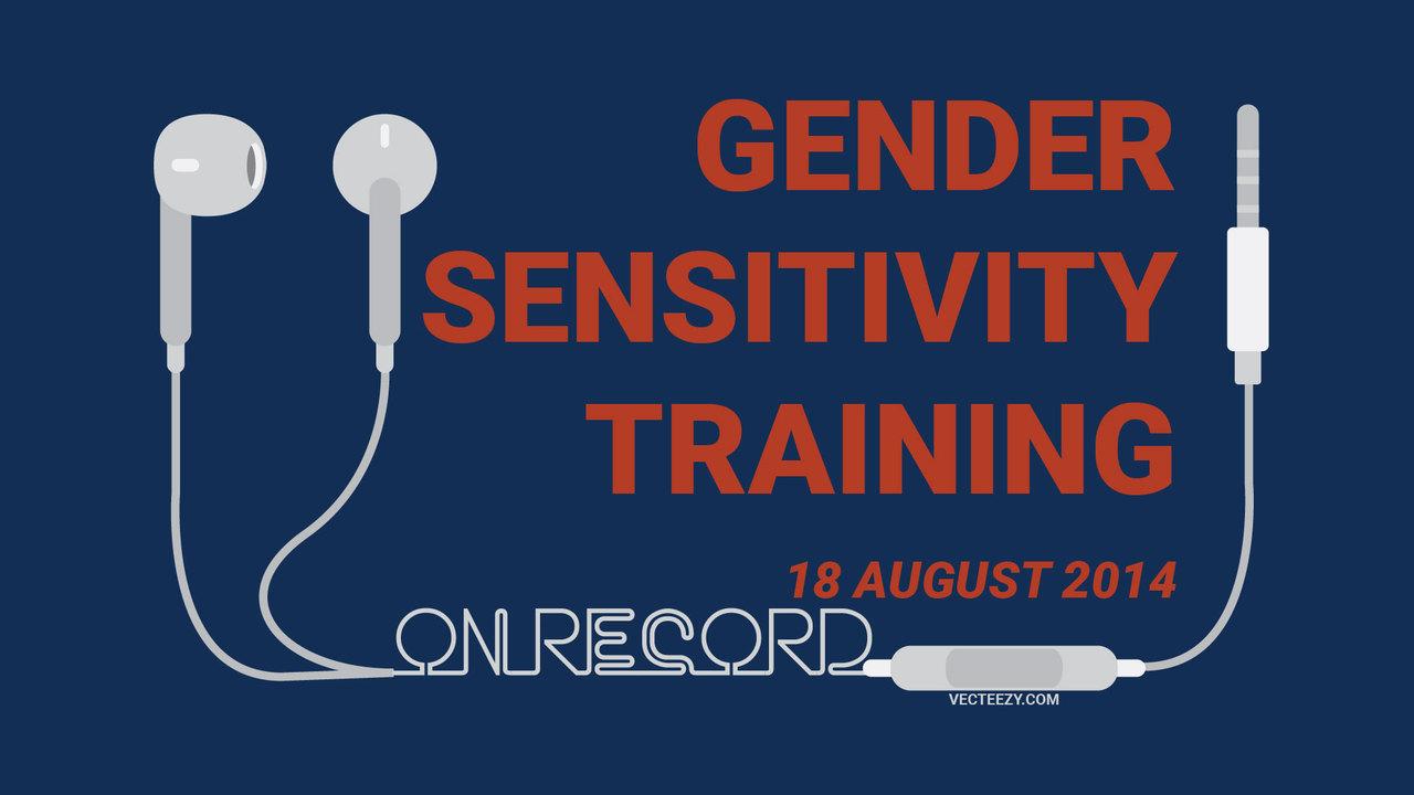 (Audio) Gender Sensitivity Training ( 18 Aug 2014 )