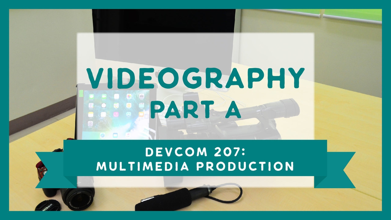 DevCom 207: Videography | Part A