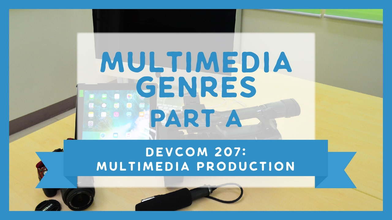 DevCom 207: Multimedia Genres | Part A