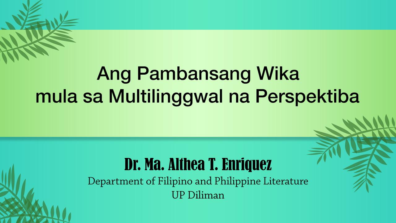 Ang Pambansang Wika mula sa Multilinggwal na Perspektiba | Dr. Althea Enriquez