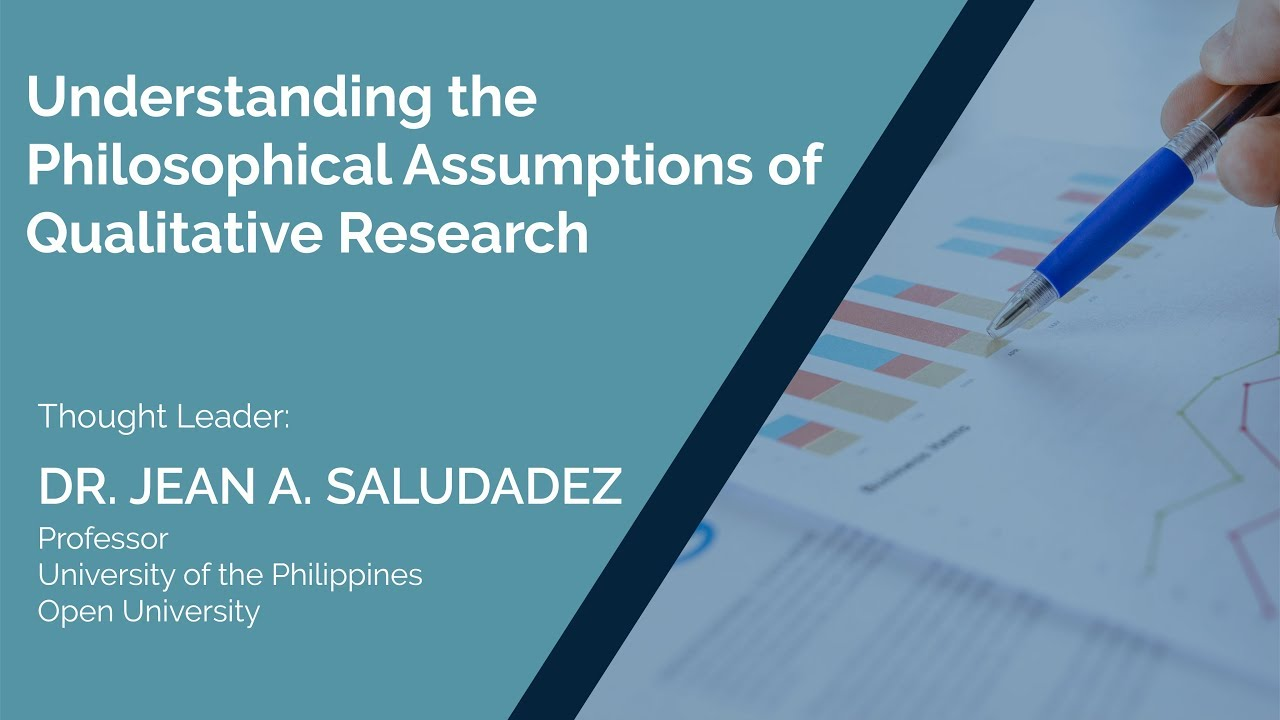Understanding the Philosophical Assumptions of Qualitative Research | Dr. Jean Saludadez