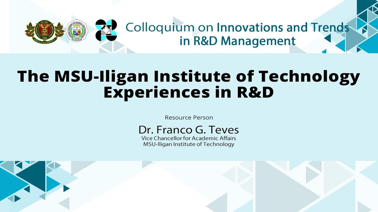 The MSU-Iligan Institute of Technology Experience in R&D | Dr. Franco Teves