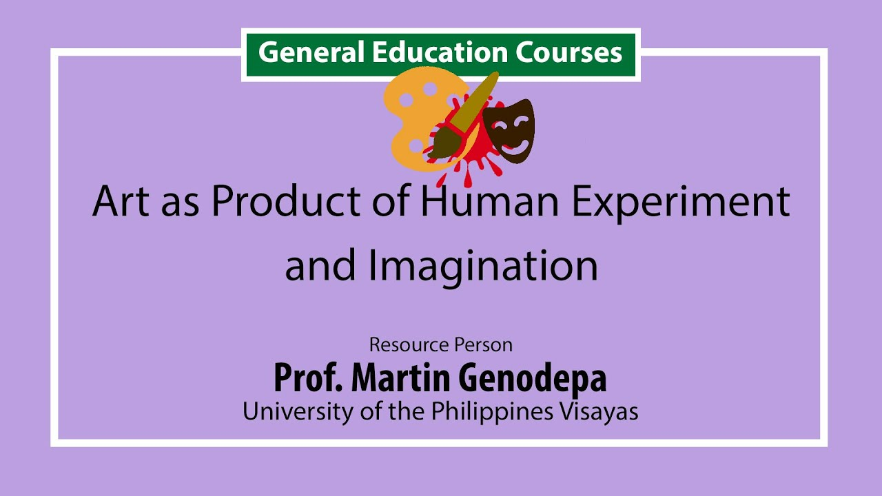 Art as Product of Human Experience and Imagination | Prof. Martin Genodepa