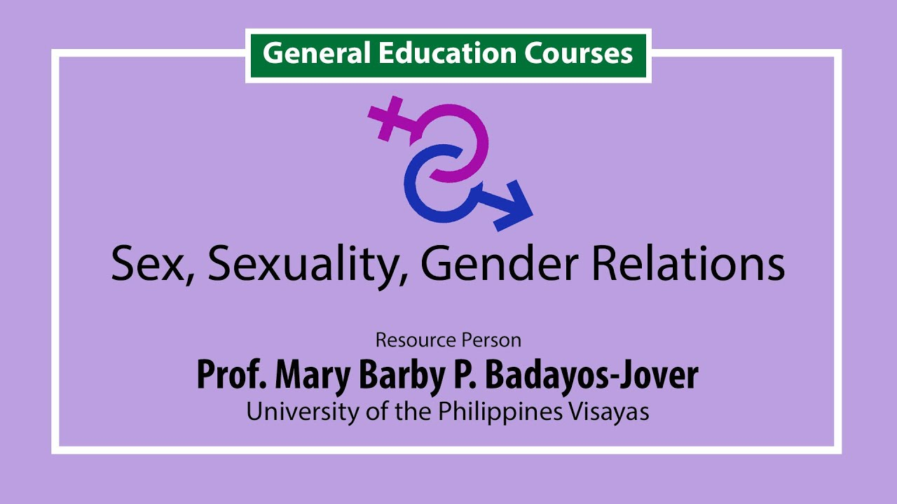 Sex, Sexuality, Gender Relations  | Prof. Mary Barby P. Badayos-Jover