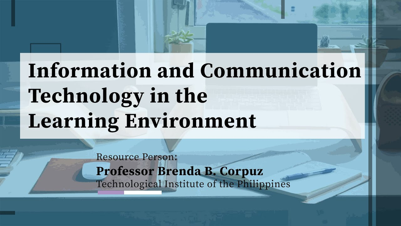Information and Communication Technology in the Learning Environment | Prof. Brenda Corpuz