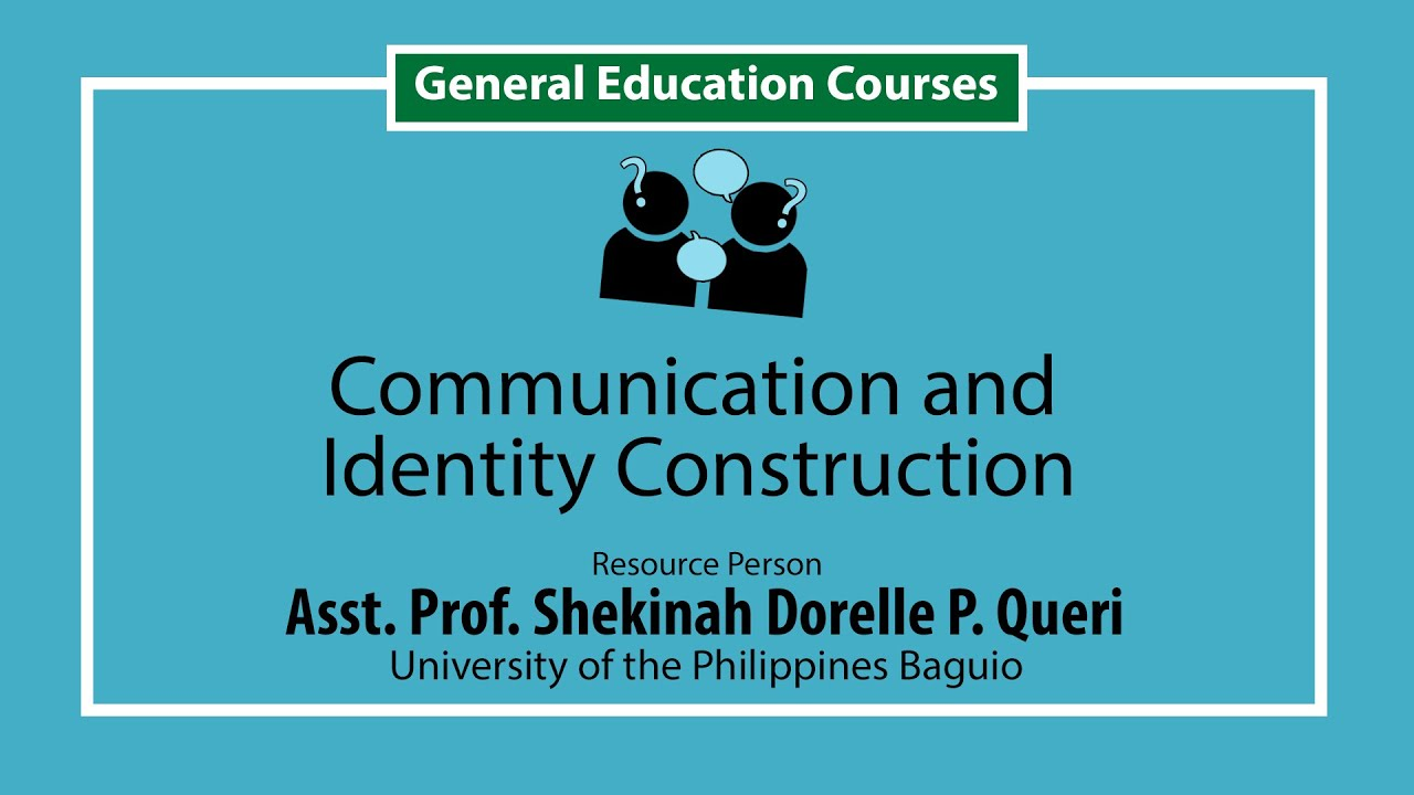 Communication and Identity Construction | Asst. Prof. Shekinah Dorelle P. Queri