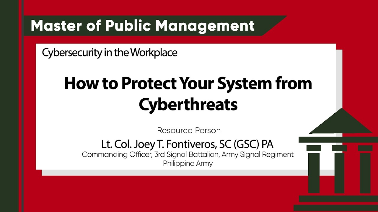 Cybersecurity in the Workplace: How to Protect Your System From Cyberthreats | Lt. Col. Joey T. Fontiveros, SC (GSC) PA