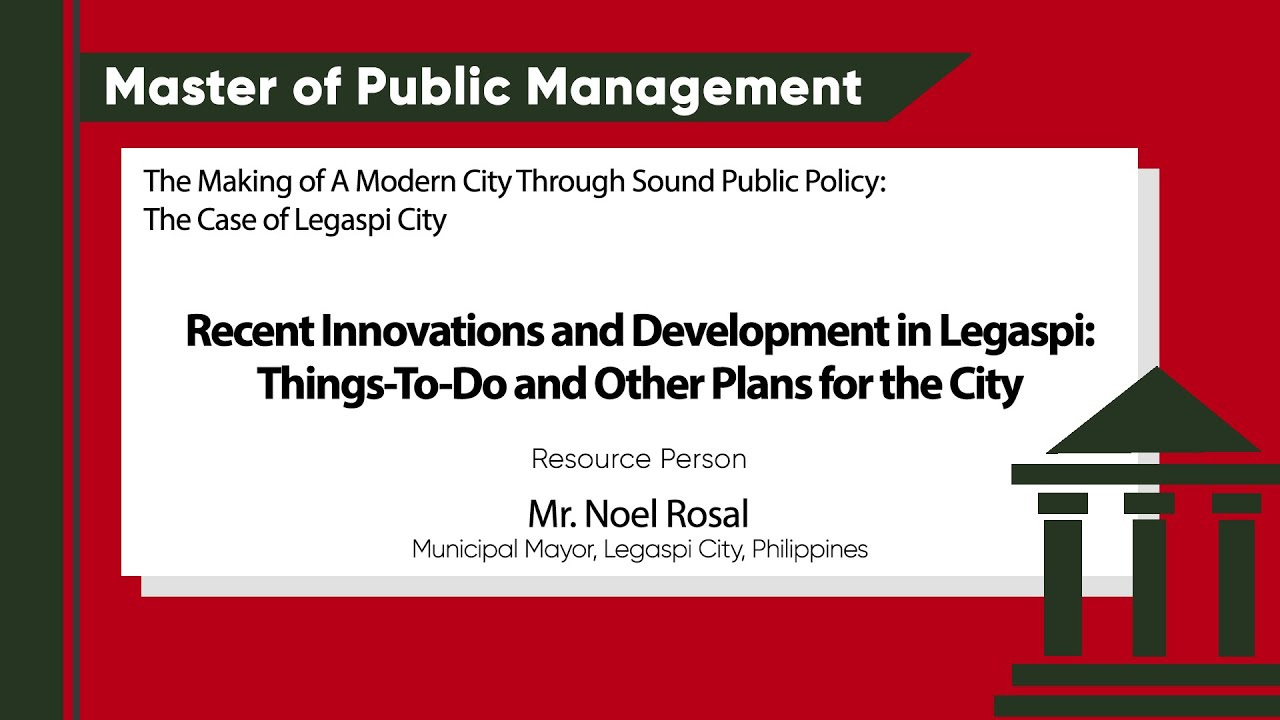 Recent Innovations and Developments in Legazpi: Things-To-Do and Other Plans for the City| Mr. Noel Rosal