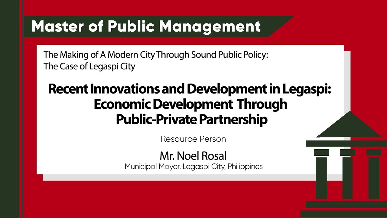Recent Innovations and Developments in Legazpi: Economic Development Through Public-Private Partnership | Mr. Noel Rosal