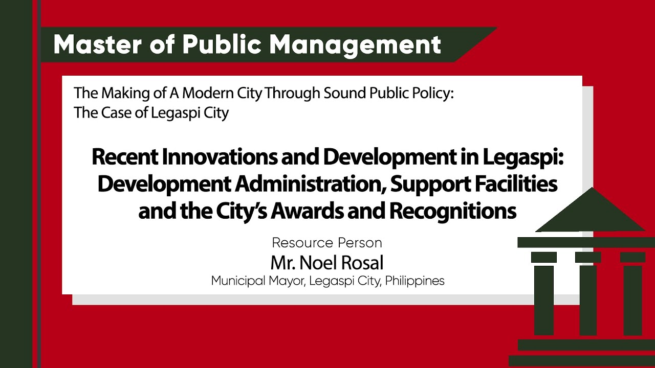 Recent Innovations and Developments in Legazpi: Development Administration, Support Facilities, and the City's Awards and Recognitions | Mr. Noel Rosal