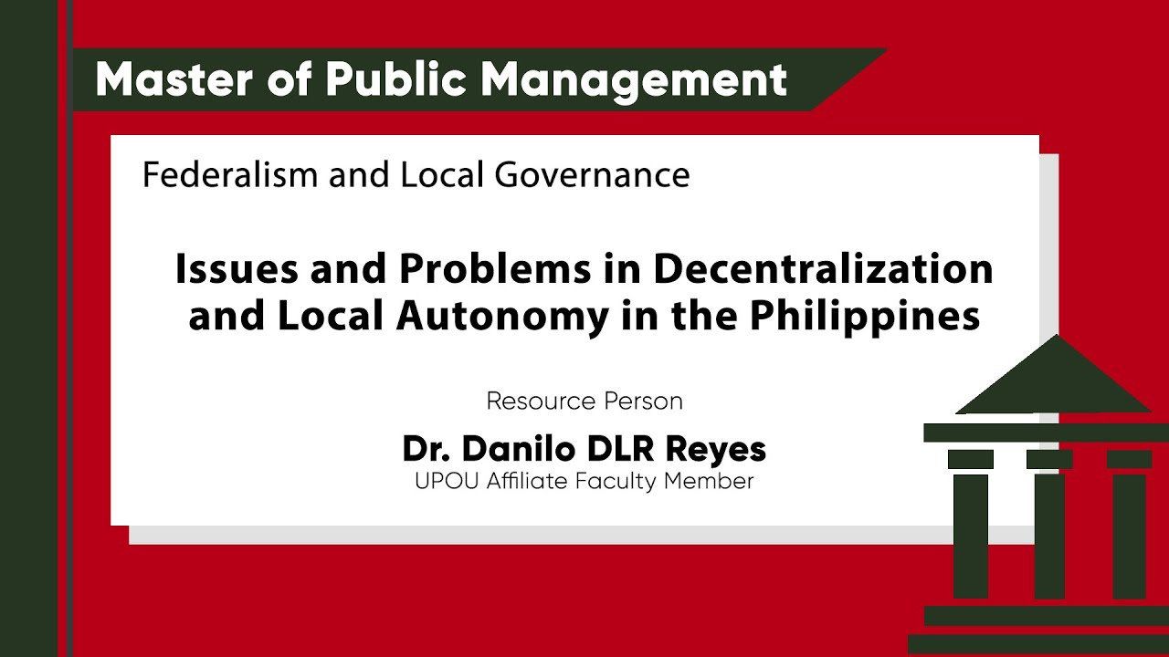 Issues and Problems in Decentralization and Local Autonomy in the Philippines | Dr. Danilo DLR Reyes