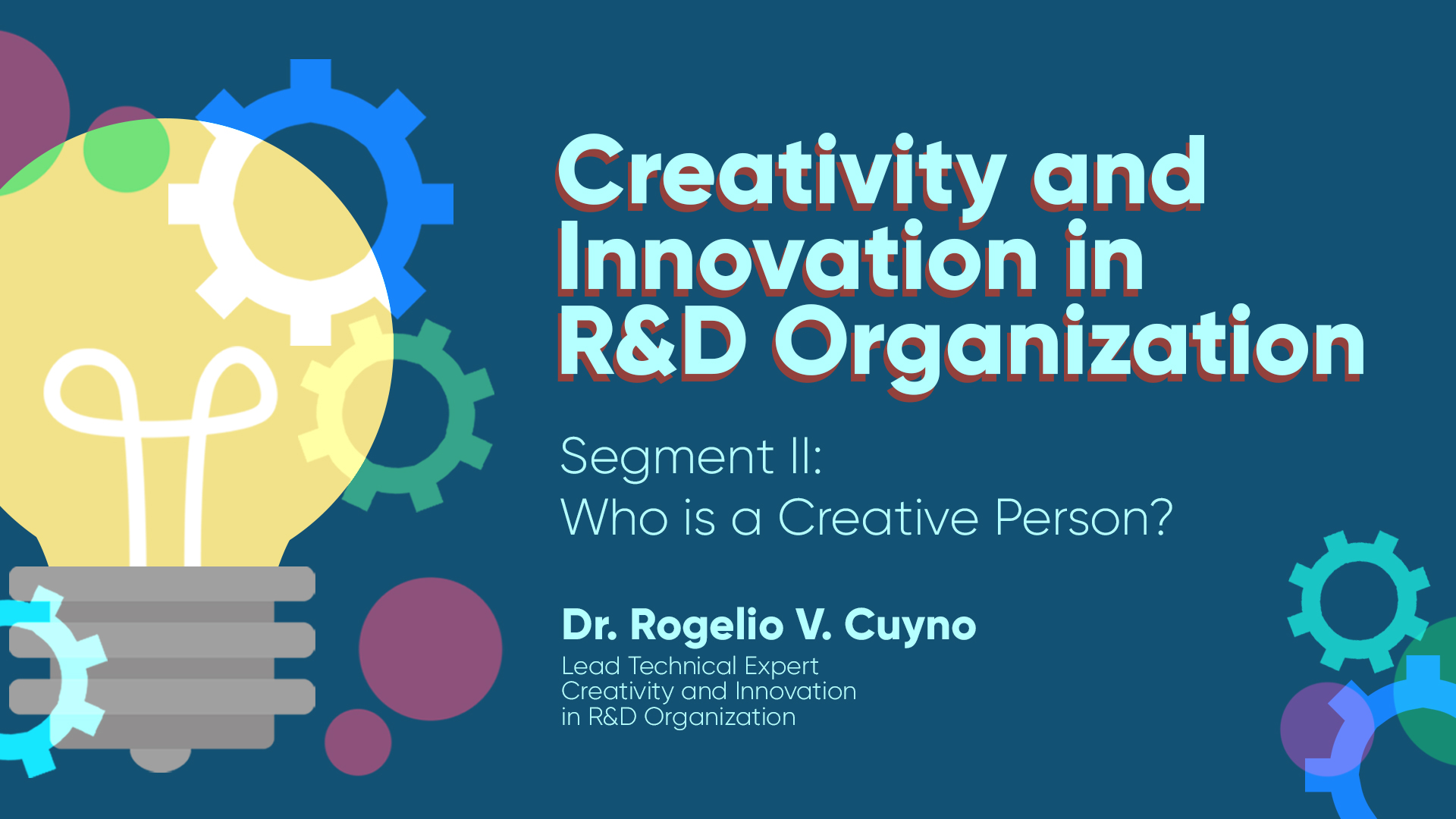 Creativity and Innovation in R&D Organization - Segment II: Who is a Creative Person?  | Dr. Rogelio V. Cuyno