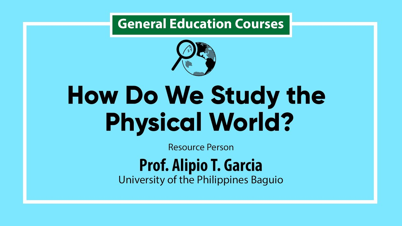 How Do We Study the Physical World? | Prof. Alipio T. Garcia