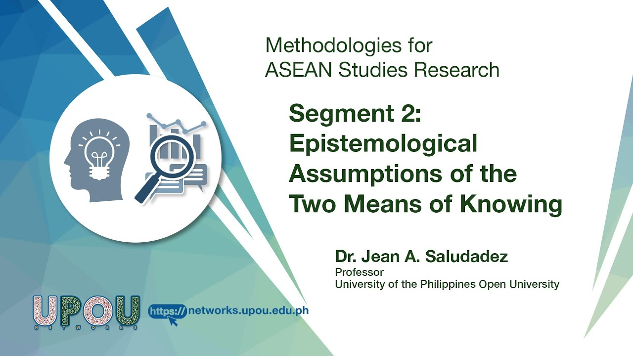 Methodologies for ASEAN Studies Research - Segment 2: Epistemological Assumptions of the Two Means of Knowing | Dr. Jean A. Saludadez
