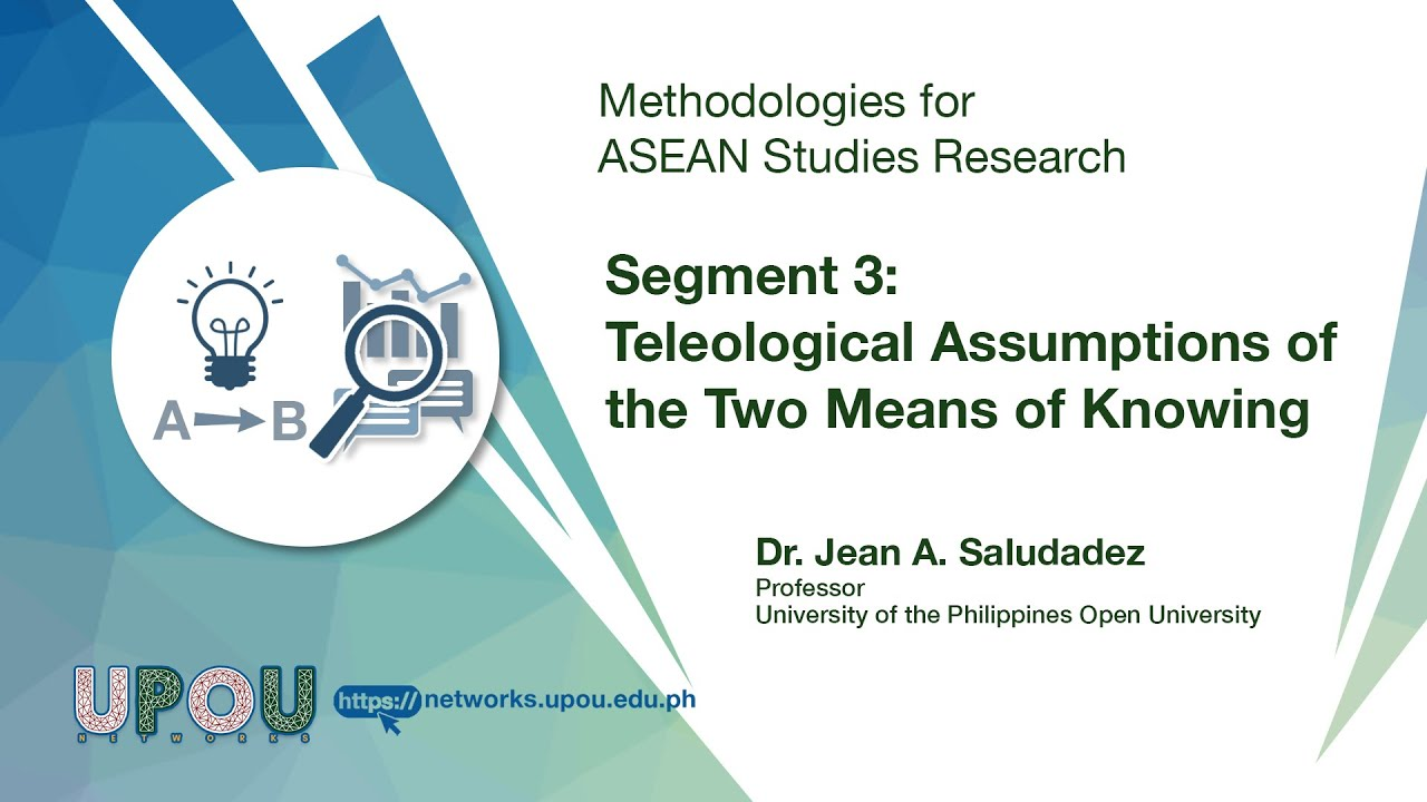 Methodologies for ASEAN Studies Research - Segment 3: Teleological Assumptions of the Two Means of Knowing | Dr. Jean A. Saludadez