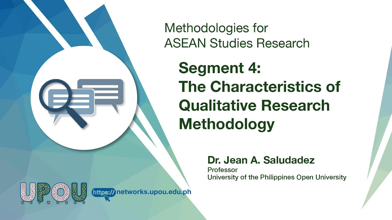 Methodologies for ASEAN Studies Research - Segment 4: The Characteristics of Qualitative Research | Dr. Jean A. Saludadez