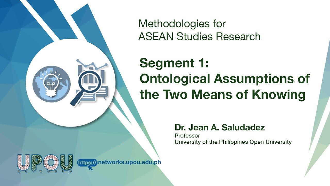 Methodologies for ASEAN Studies Research - Segment 1: Ontological Assumptions of the Two Means of Knowing | Dr. Jean A. Saludadez