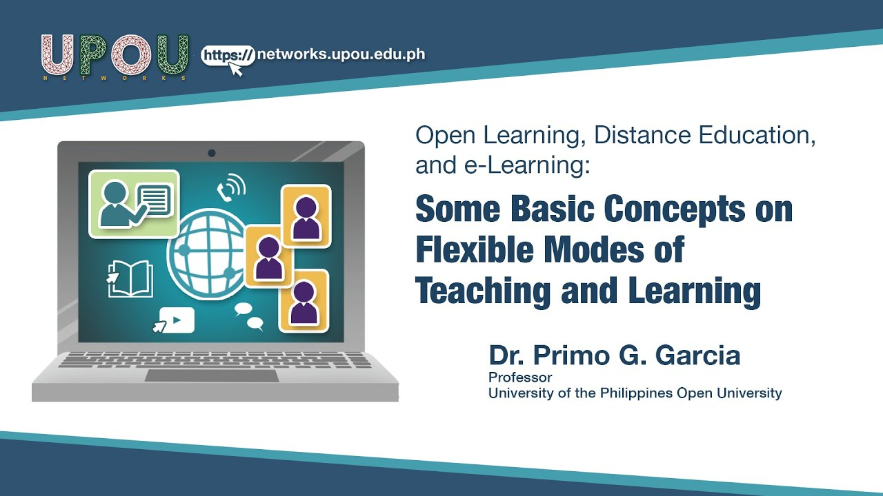 Open Learning, Distance Education, and e-Learning: Some Basic Concepts on Flexible Modes of Teaching and Learning | Dr. Primo G. Garcia