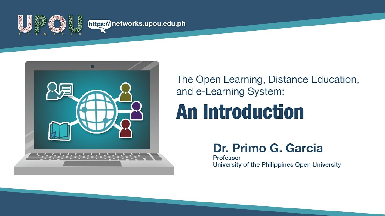 The Open Learning, Distance Education, and e-Learning System: An Introduction | Dr. Primo G. Garcia