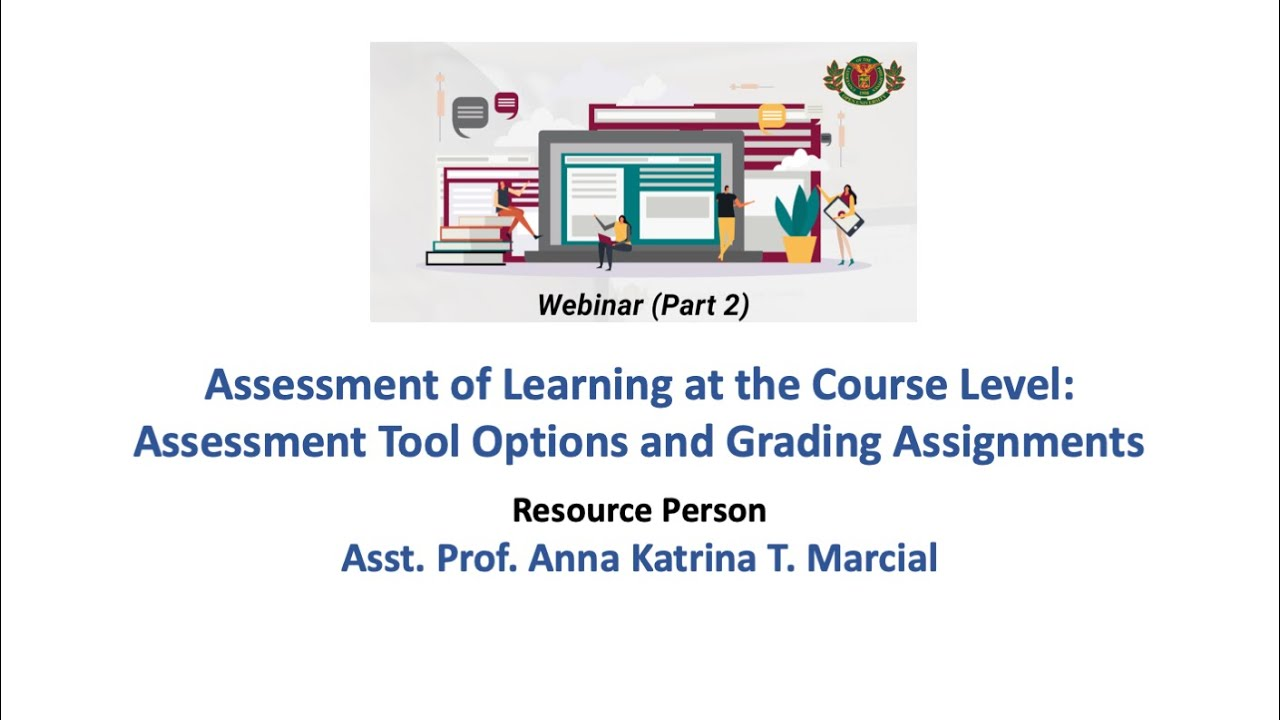 Assessment of Learning at the Course Level: Assessment Tool Options and Grading Assignments | Asst. Prof. Anna Katrina Marcial