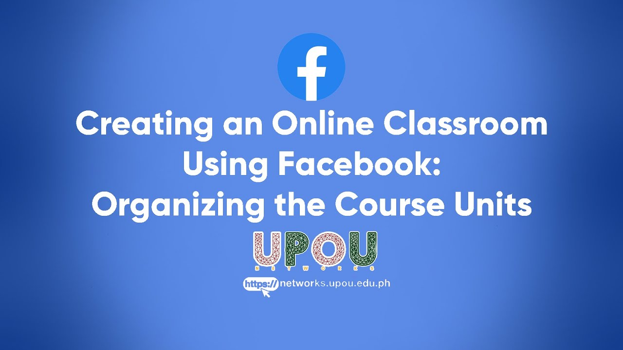 Creating an Online Classroom Using Facebook: Organizing the Course Units