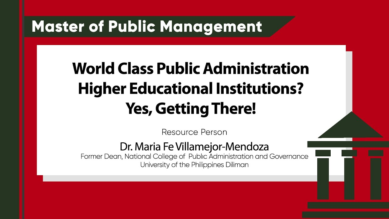 World Class Public Administration Higher Educational Institutions? Yes, Getting There! | Dr. Maria Fe Villamejor-Mendoza