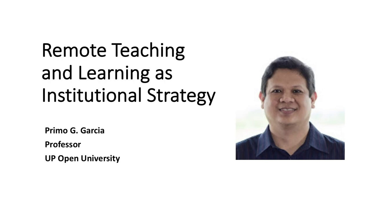 Remote Teaching and Learning as Institutional Strategy   Dr. Primo G. Garcia