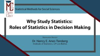 Why Study Statistics: Roles of Statistics in Decision Making | Dr. Nancy E. Añez-Tandang