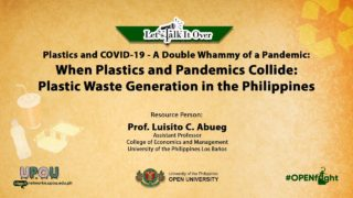 When Plastics and Pandemics Collide: Plastic Waste Generation in the Philippines | Prof. Luisito C. Abueg