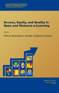 Access, Equity, and Quality in Open and Distance e-Learning | Primo G. Garcia, Myra C. Almodiel, and Maelyn V. Pisueña