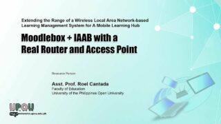 Extending the Range of a Wireless Local Area Network-based Learning Management System for A Mobile Learning Hub: Moodlebox + IAAB with a Real Router and Access Point | Asst. Prof. Roel Cantada