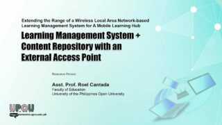 Extending the Range of a Wireless Local Area Network-based Learning Management System for A Mobile Learning Hub: LMS + Content Repository with an External Access Point | Asst. Prof. Roel Cantada