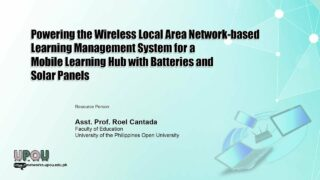 Powering the Wireless Local Area Network-based Learning Management System for a Mobile Learning Hub with Batteries and Solar Panels | Asst. Prof. Roel Cantada